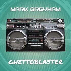 MARK GREYHAM - GHETTOBLASTER